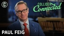 Paul Feig Talks Bridesmaids Love Life Freaks and Geeks and More Collider Connected