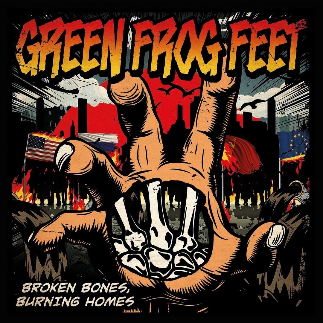 Green Frog Feet - Broken Bones, Burning Homes