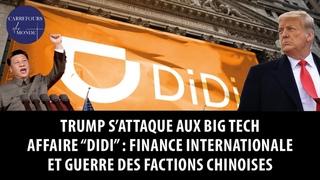 Trump s'attaque aux Big Tech - Affaire Didi : finance internationale et guerre de factions chinoises