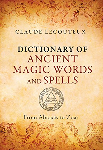 Claude Lecouteux-Dictionary of Ancient Magic Words and Spells  From Abraxas to Zoar-Inner Traditions (2015)