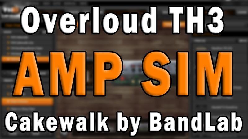 Cakewalk by BandLab Effects Tutorial Overloud TH3 Guitar Amp Simulation