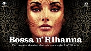 Bossa n' Rihanna - Bossa Nova Covers