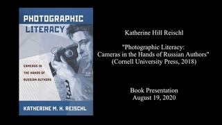 "Katherine Reischl ""Photographic Literacy: Cameras in the Hands of Russian Authors"""