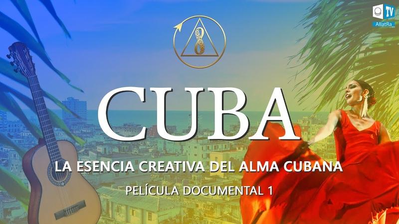 CUBA Esencia creativa del Alma Cubana Documental Episodio 1