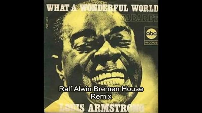 Louis Armstrong - What A WonderfuL WorLd ( RaLf ALwin Bremen House Remix )
