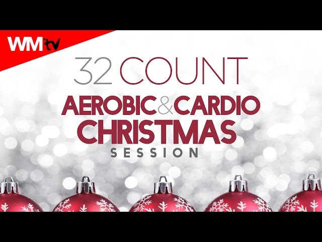 Hot Workout 32 Count Aerobic Cardio Christmas Session 135 150 BPM 32 Count WMTV