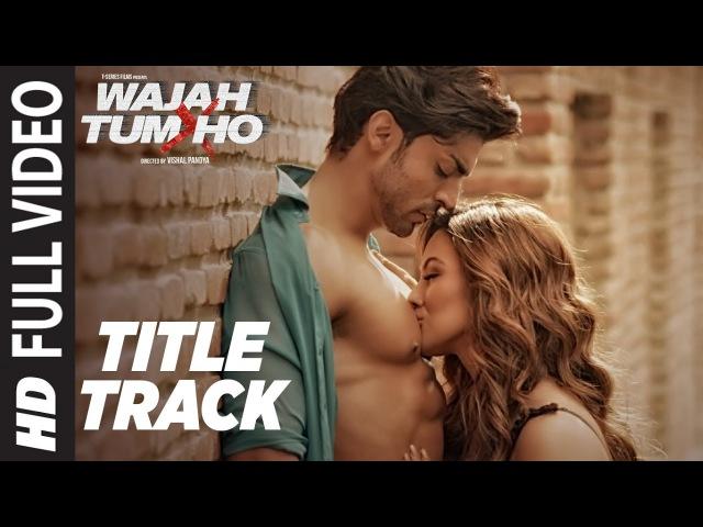 Wajah Tum Ho Full Video Title Song Mithoon Tulsi Kumar Sana Khan Sharman Gurmeet