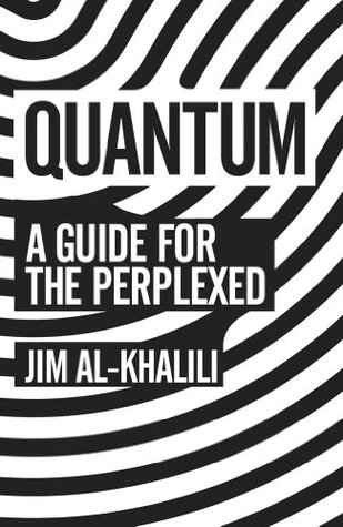 Quantum: A Guide for the Perplexed - Jim Al-Khalili