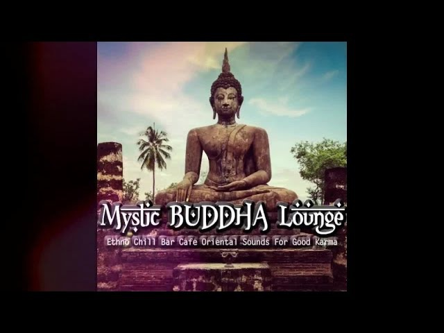 Mystic Buddha Lounge Ethno Chill Bar Cafe Oriental Sounds For Good Karma Mix ▶by Chill 2 Chill