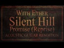 Silent Hill Promise Reprise Acoustic Rendition With Ether