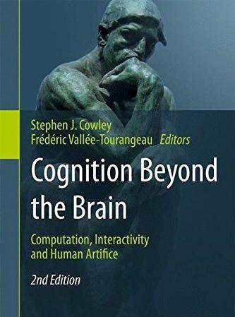 Cognition Beyond the Brain Computation, Interactivity and Human Artifice