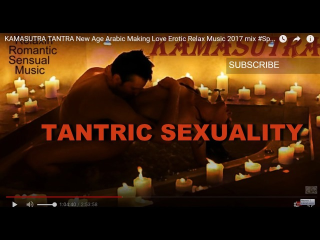 KAMASUTRA TANTRA New Age Arabic Making Love Erotic Relax Music 2017 mix SpaMassagemusicWorld