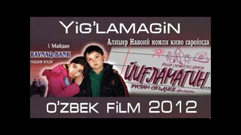 Yig'lamagin (uzbek fim) | Йигламагин (узбекфильм) 2012