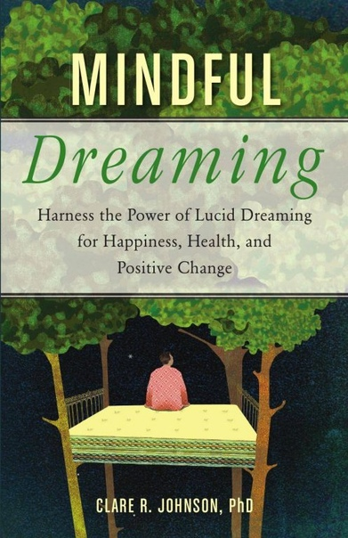 Mindful Dreaming Harness the Power of Lucid Dreaming for Happiness Health and Positive Change
