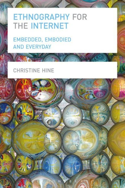 Ethnography for the Internet Embedded, Embodied and Everyday by Christine Hine