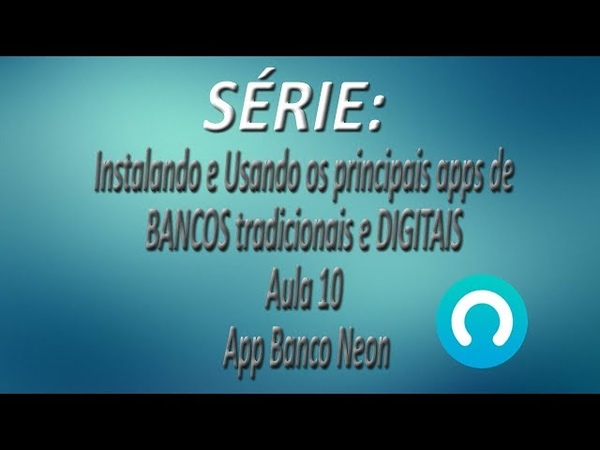 Série - Instalando e Usando os apps de BANCOS tradicionais e DIGITAIS |Aula 10| App Banco Neon