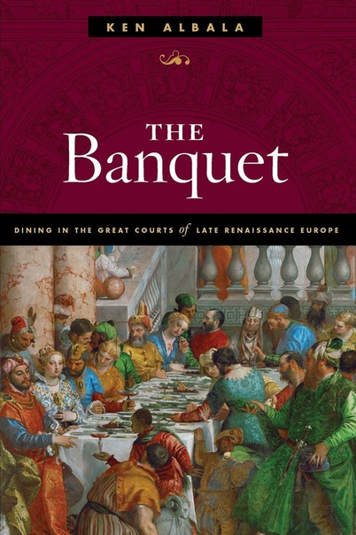 Albala-The Banquet  Dining in the Great Courts of Late Renaissance Europe