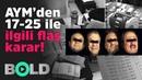 CANLI YAYIN AYM'den 17 25 Aralık ile ilgili flaş karar Bold Medya