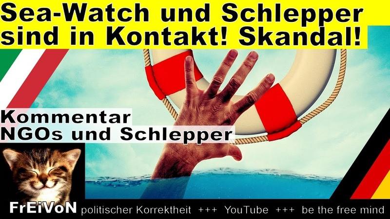 Sea-Watch und Schlepper in Kontakt - Skandal! Italien deckt auf!