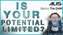 Is Your Potential LIMITLED?!?!   Au5 Behind The DAW