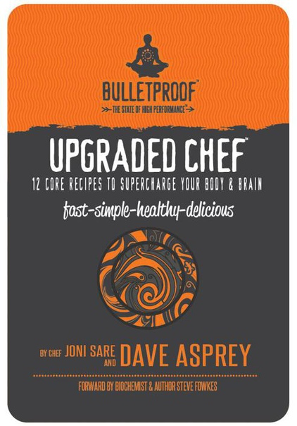 Upgraded Chef 12 Core Recipes to Supercharge Your Body & Brain by Joni Sare with Dave Asprey