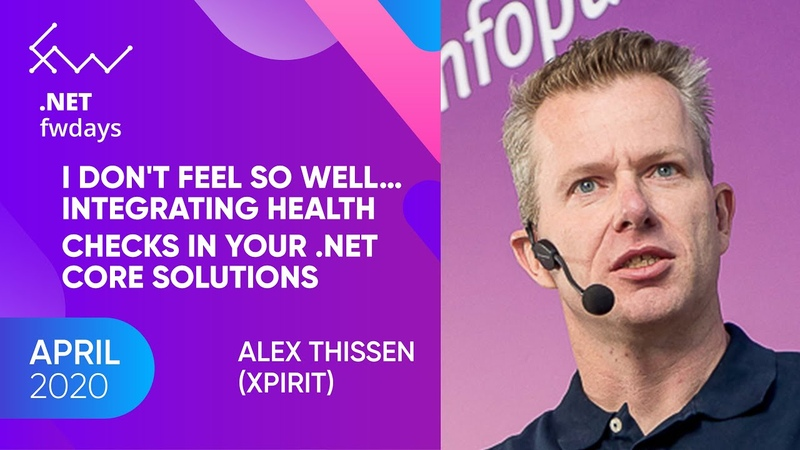 I dont feel so well… Integrating health checks in your .NET Core solutions Alex Thissen