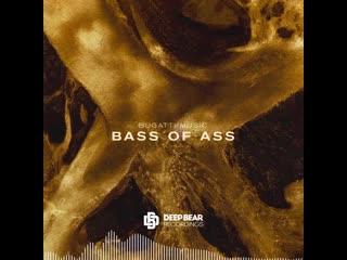 BUGATTI MUSIC - BASS OF ASS (PREVIEW)