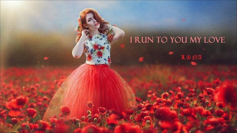 I Run To You My Love ♔ LONA