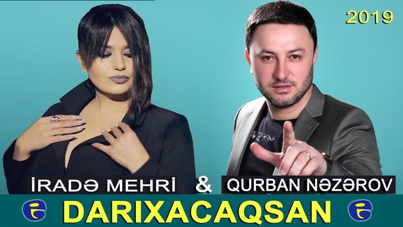 Qurban Nezerov ft Irade Mehri - Darixacaqsan | YENİ HİT | © 2019