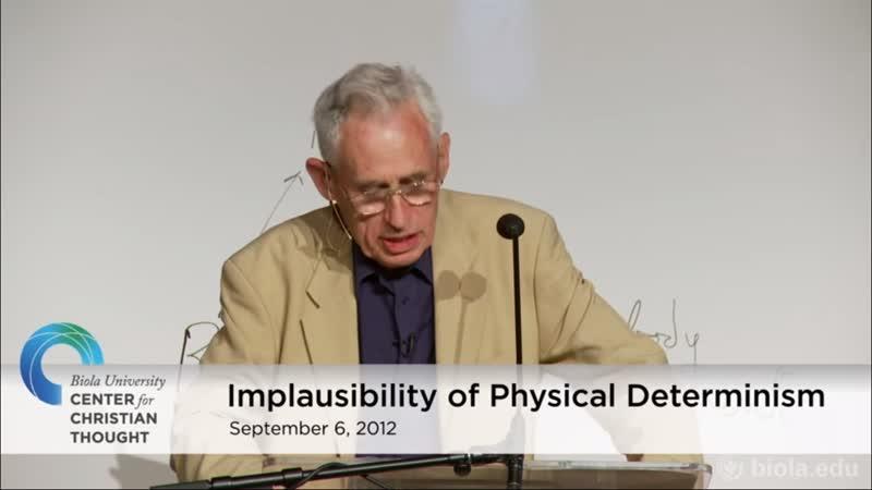 Richard Swinburne Implausibility of Physical Determinism Biola University 6 9 2012
