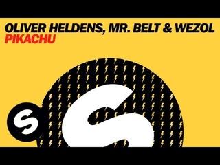 Oliver Heldens, Mr. Belt & Wezol - Pikachu (Original Mix)