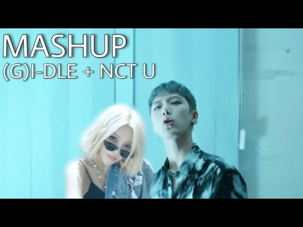 (G)I-DLE NCT U - Uh-Oh Baby Dont Stop (MASHUP)