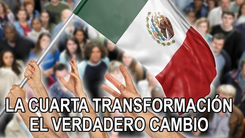 La Cuarta Transformación – El verdadero cambio