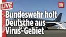 🔴 Corona Virus Bundeswehr holt Deutsche aus dem Virus Gebiet in China BILD LIVE