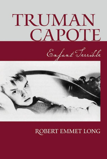Truman Capote Enfant Terrible by Robert Emmet Long