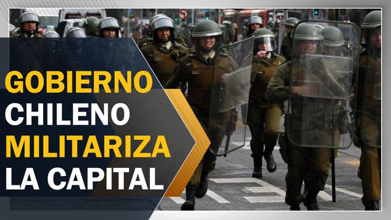 Gobierno chileno militariza la capital