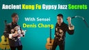 Ancient Gypsy Jazz Kung Fu Secrets with Denis Chang