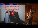 Je ne suis pas seul dans vie, j'ai mon frere Jean-Claude
