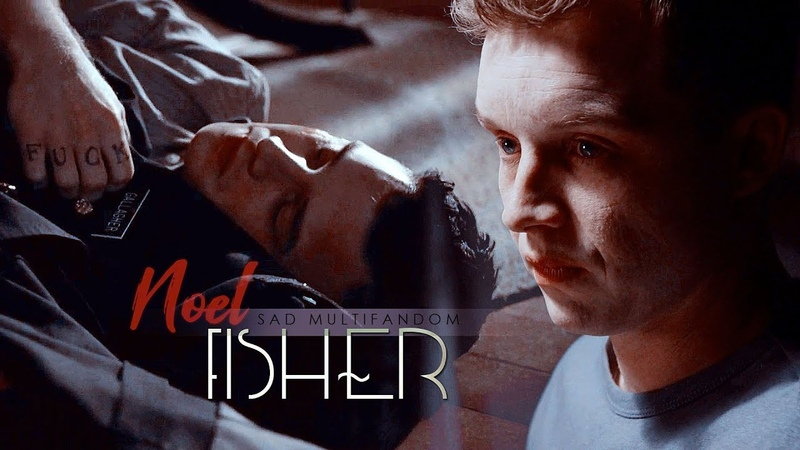 NOEL FISHER | sad multifandom | no one's here