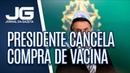 Um dia após Ministério da Saúde assinar protocolo, presidente cancela compra de vacina da Sinovac