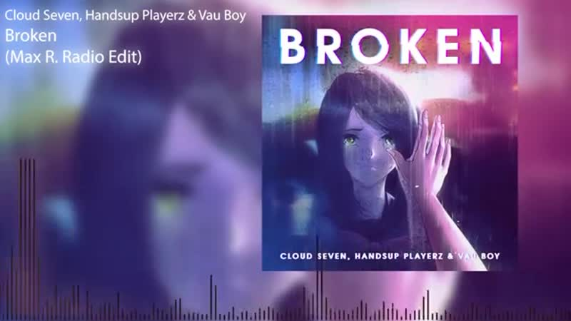 Cloud Seven Handsup Playerz Vau Boy - Broken (Max R. Radio Edit)