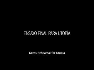 Dress Rehearsal for Utopia / Ensayo final para Utopía (Spain, 2012) dir. Andrés Duque