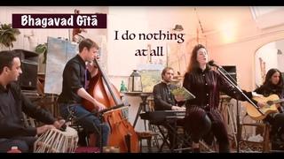 Bhagavad Gita | Sanskrit Song | I do nothing at all