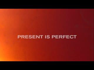 PRESENT IS PERFECT. THE MOVIE / ИДЕАЛЬНОЕ НАСТОЯЩЕЕ. TEASER
