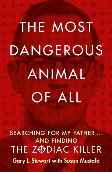 The Most Dangerous Animal of All: Searching for My Father…and Finding the Zodiac Killer -