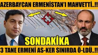 AZERBAYCANN ERMENİSTAN'I MAHVETTİ..!! 3 AS-KER SINIRDA Ö-LDÜ..! (Azerbaycan Türkiye Son Dakika)