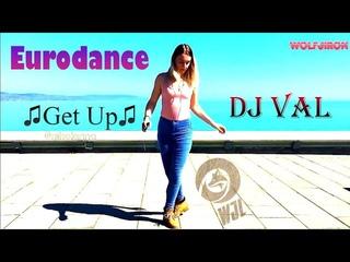 WJL♫ DJ VAL    ♫Get Up♫ SAVAGE 44 Remix 2020- EuroDance Dance Music Extended Version